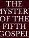 The Mystery of the Fifth Gospel